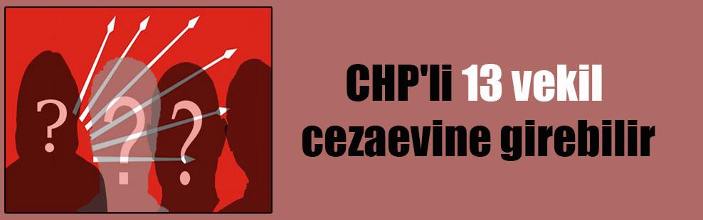 CHP'li 13 vekil cezaevine girebilir