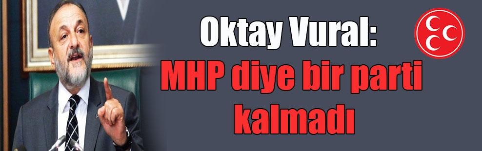 Oktay Vural: MHP diye bir parti kalmadı