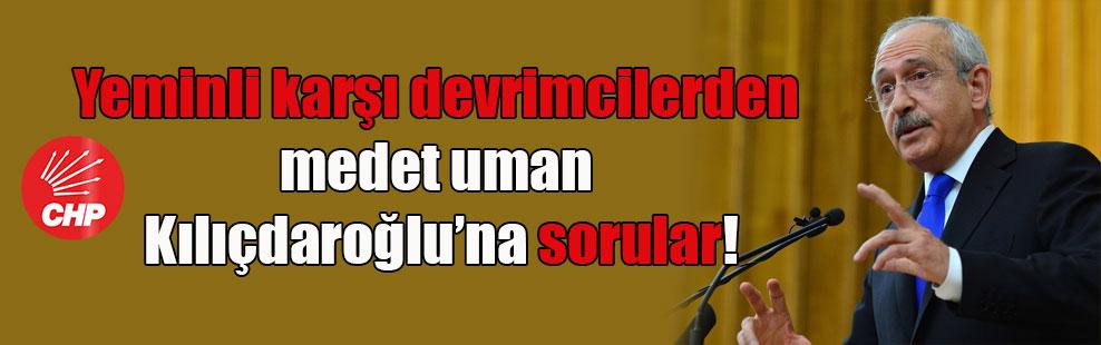 Yeminli karşı devrimcilerden medet uman Kılıçdaroğlu'na sorular!