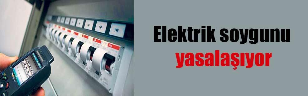 Elektrik soygunu yasalaşıyor