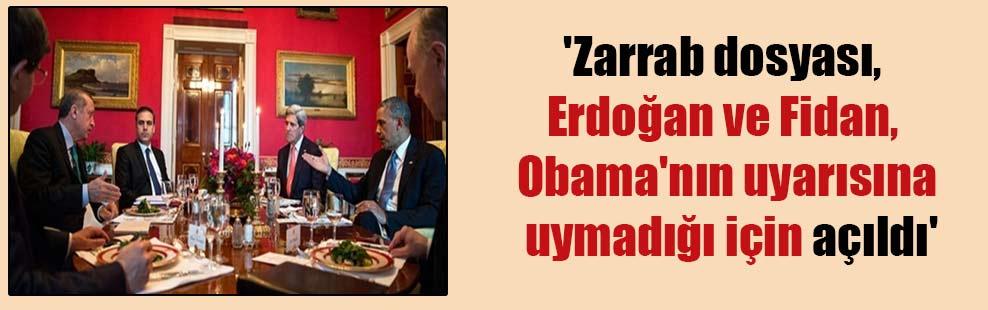 'Zarrab dosyası, Erdoğan ve Fidan, Obama'nın uyarısına uymadığı için açıldı'