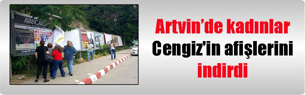 Artvin'de kadınlar Cengiz'in afişlerini indirdi