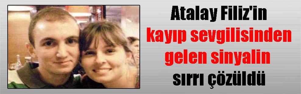 Atalay Filiz'in kayıp sevgilisinden gelen sinyalin sırrı çözüldü