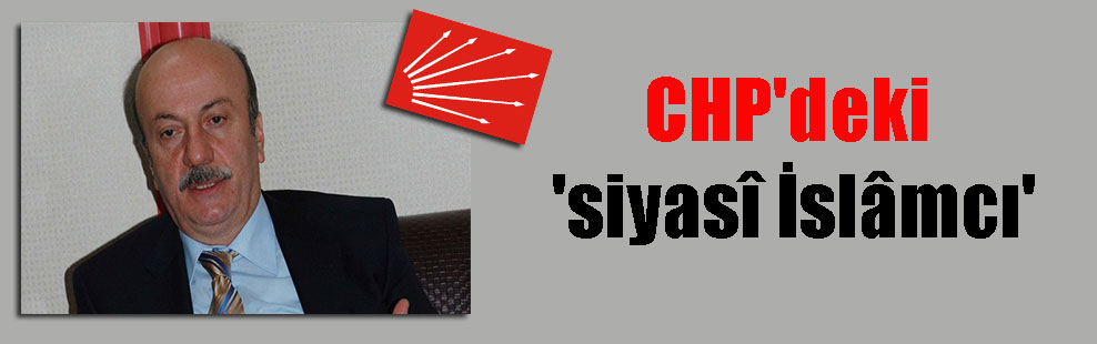 CHP'deki 'siyasî İslâmcı'