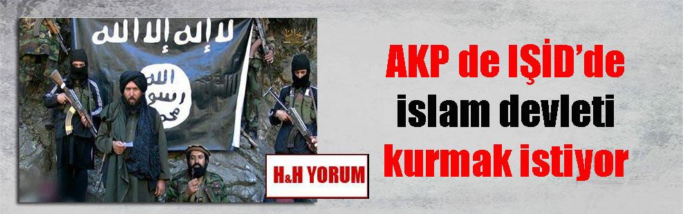 AKP de IŞİD'de islam devleti kurmak istiyor
