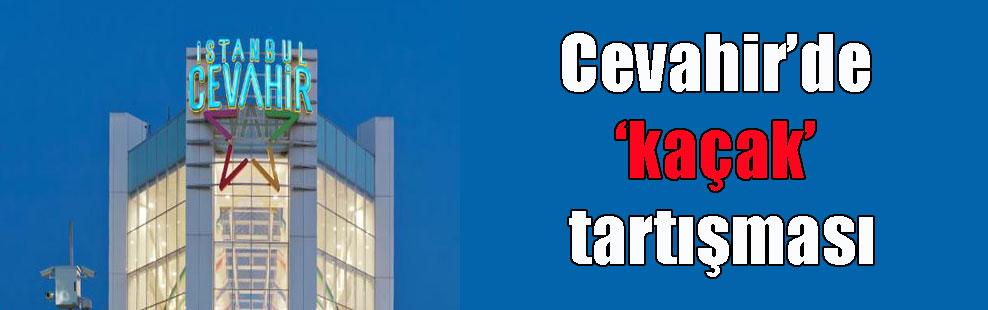 Cevahir'de 'kaçak' tartışması