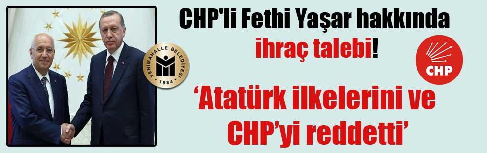 CHP'li Fethi Yaşar hakkında ihraç talebi! 'Atatürk ilkelerini ve CHP'yi reddetti'