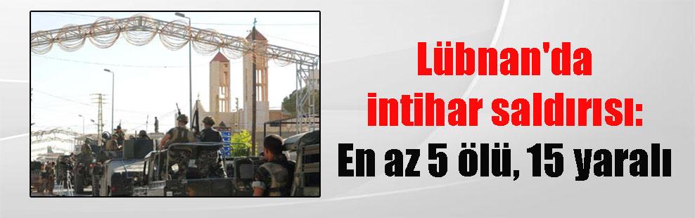 Lübnan'da intihar saldırısı: En az 5 ölü, 15 yaralı