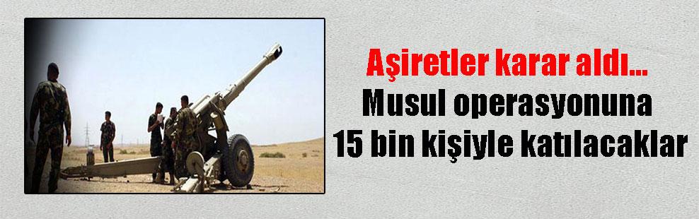 Aşiretler karar aldı… Musul operasyonuna 15 bin kişiyle katılacaklar