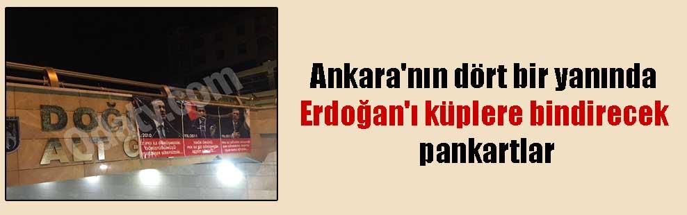Ankara'nın dört bir yanında Erdoğan'ı küplere bindirecek pankartlar