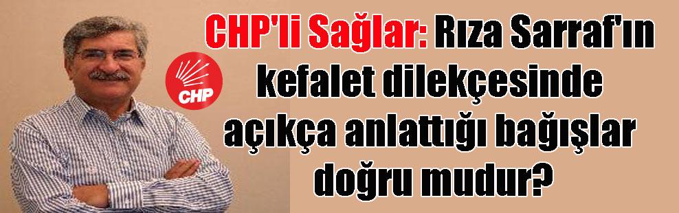 CHP'li Sağlar: Rıza Sarraf'ın kefalet dilekçesinde açıkça anlattığı bağışlar doğru mudur?