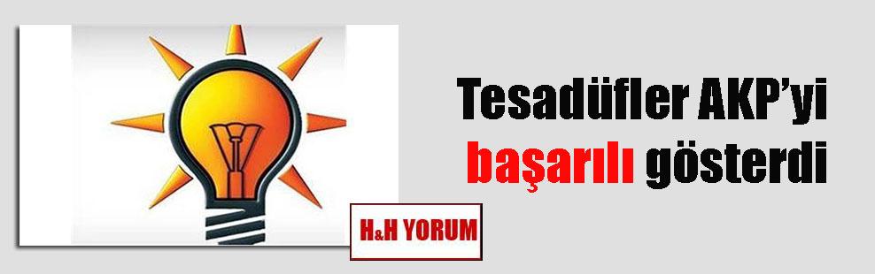 Tesadüfler AKP'yi başarılı gösterdi