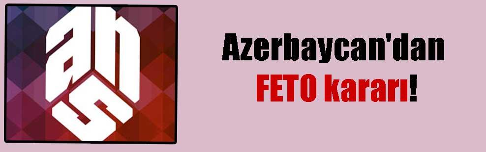 Azerbaycan'dan FETO kararı!