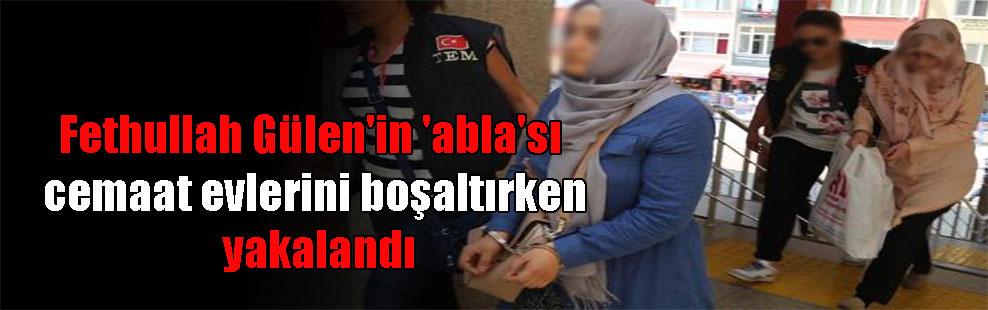 Fethullah Gülen'in 'abla'sı cemaat evlerini boşaltırken yakalandı