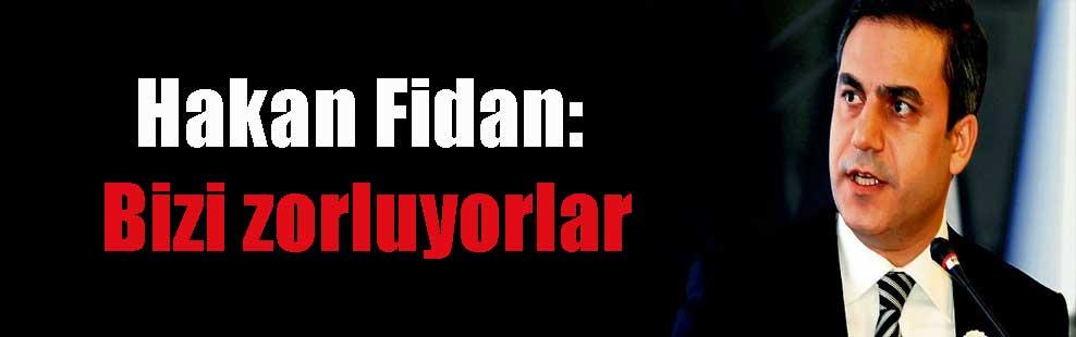 Hakan Fidan: Bizi zorluyorlar