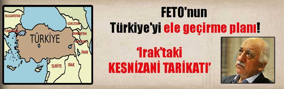 FETO'nun Türkiye'yi ele geçirme planı! 'Irak'taki KESNİZANİ TARİKATI'