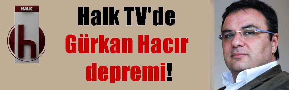 Halk TV'de Gürkan Hacır depremi!