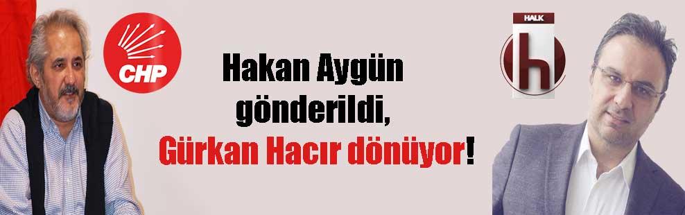 Hakan Aygün gönderildi, Gürkan Hacır dönüyor!