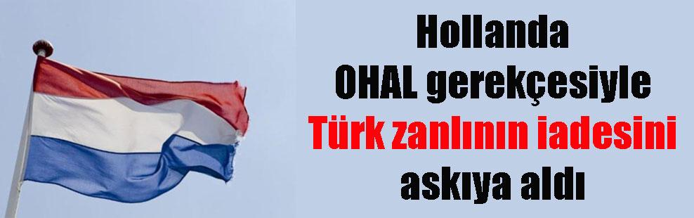 Hollanda OHAL gerekçesiyle Türk zanlının iadesini askıya aldı