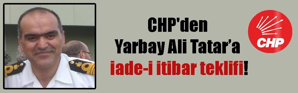 CHP'den Yarbay Ali Tatar'a iade-i itibar teklifi!