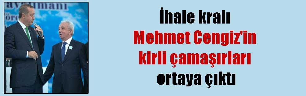 İhale kralı Mehmet Cengiz'in kirli çamaşırları ortaya çıktı
