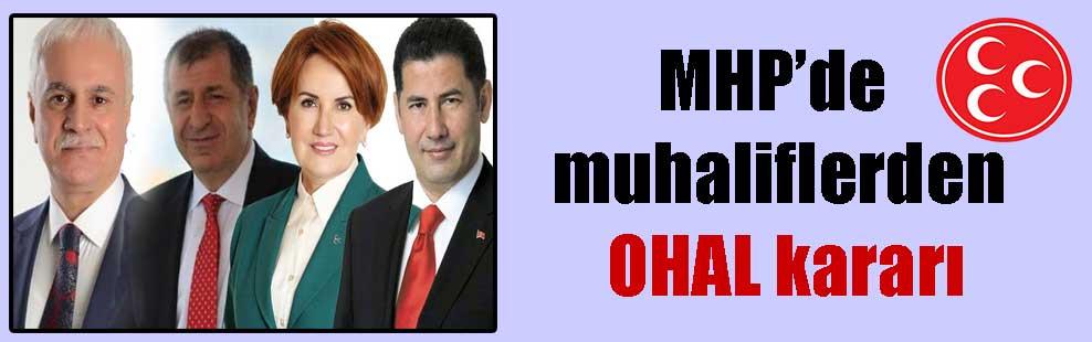 MHP'de muhaliflerden OHAL kararı
