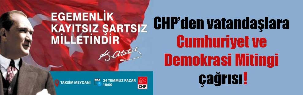 CHP'den vatandaşlara Cumhuriyet ve Demokrasi Mitingi çağrısı!!