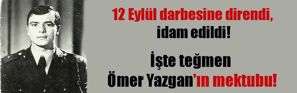12 Eylül darbesine direndi, idam edildi! İşte teğmen Ömer Yazgan'ın mektubu!