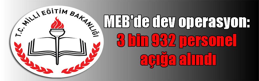 MEB'de dev operasyon: 3 bin 932 personel açığa alındı