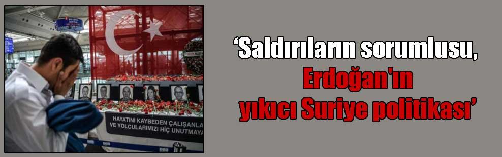 Saldırıların sorumlusu, Erdoğan'ın yıkıcı Suriye politikası