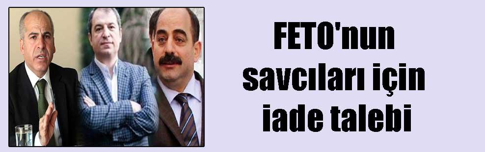 FETO'nun savcıları için iade talebi