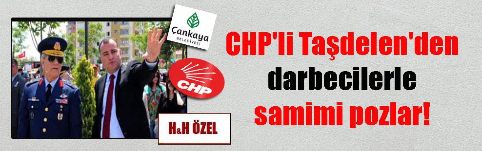 CHP'li Taşdelen'den darbecilerle samimi pozlar!