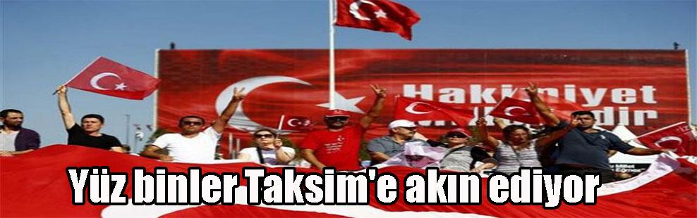 Yüz binler Taksim'e akın ediyor