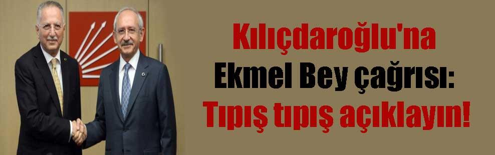 Kılıçdaroğlu'na Ekmel Bey çağrısı: Tıpış tıpış açıklayın!