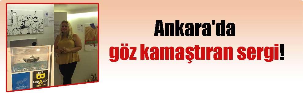 Ankara'da göz kamaştıran sergi!