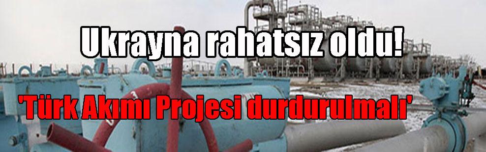 Ukrayna rahatsız oldu! 'Türk Akımı Projesi durdurulmalı'