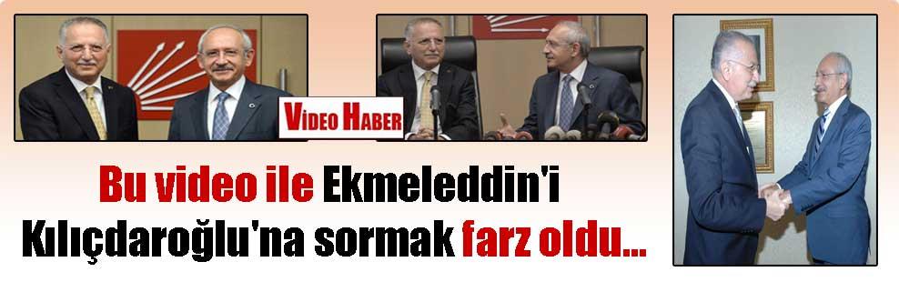 Bu video ile Ekmeleddin'i Kılıçdaroğlu'na sormak farz oldu…