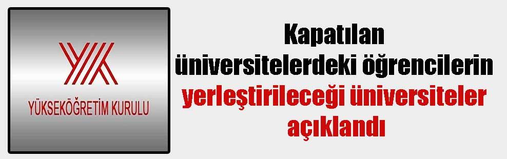 Kapatılan üniversitelerdeki öğrencilerin yerleştirileceği üniversiteler açıklandı