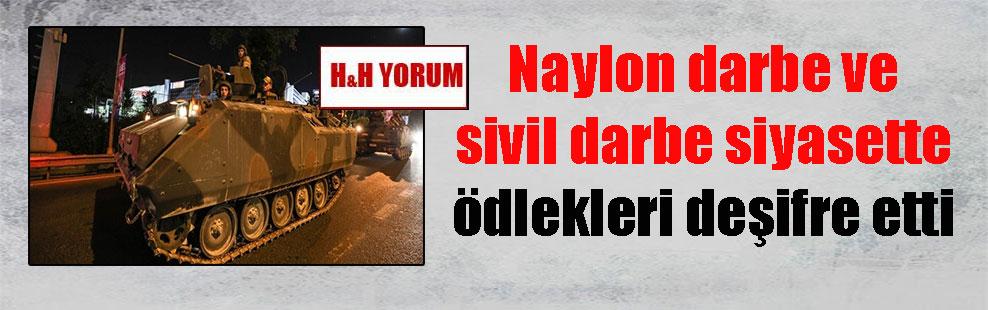 Naylon darbe ve sivil darbe siyasette ödlekleri deşifre etti
