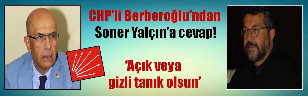 CHP'li Berberoğlu'ndan Soner Yalçın'a cevap!