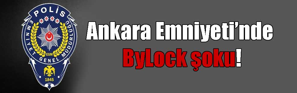 Ankara Emniyeti'nde ByLock şoku!