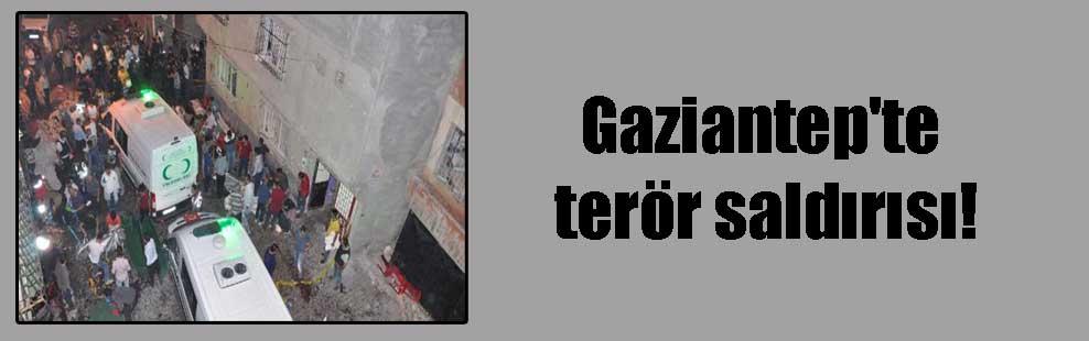 Gaziantep'te terör saldırısı!