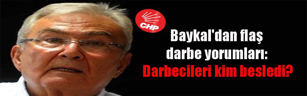 Baykal'dan flaş darbe yorumları: Darbecileri kim besledi?