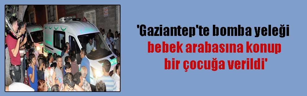 'Gaziantep'te bomba yeleği bebek arabasına konup bir çocuğa verildi'
