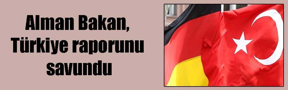 Alman Bakan, Türkiye raporunu savundu