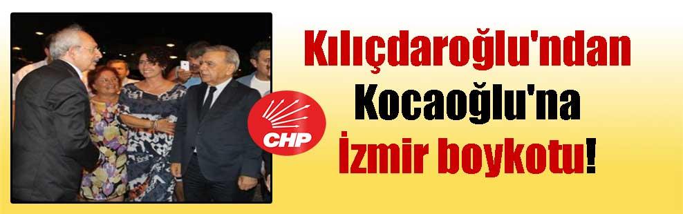 Kılıçdaroğlu'ndan Kocaoğlu'na İzmir boykotu!
