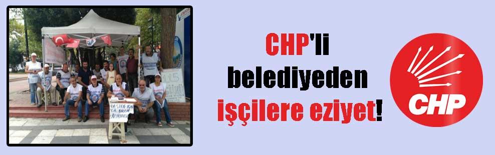 CHP'li belediyeden işçilere eziyet!