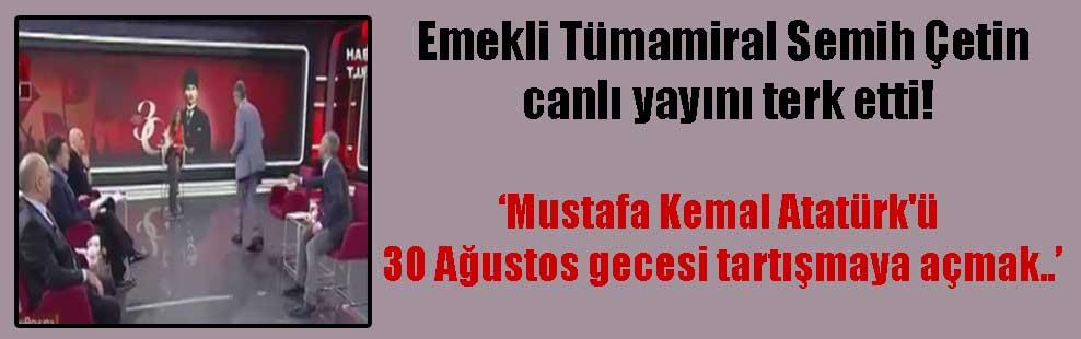 Emekli Tümamiral Semih Çetin canlı yayını terk etti!