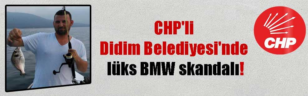 CHP'li Didim Belediyesi'nde lüks BMW skandalı!