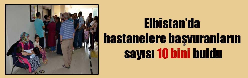Elbistan'da hastanelere başvuranların sayısı 10 bini buldu